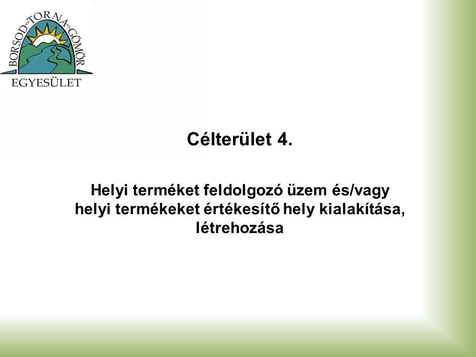 Célterület 4. Helyi terméket feldolgozó üzem és/vagy helyi termékeket értékesítő hely kialakítása, létrehozása