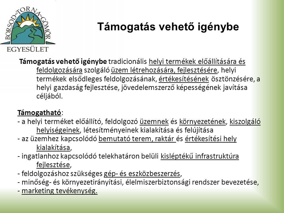 Támogatás vehető igénybe Támogatás vehető igénybe tradicionális helyi termékek előállítására és feldolgozására szolgáló üzem létrehozására, fejlesztés