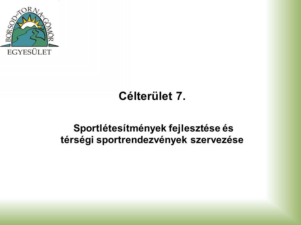 Célterület 7. Sportlétesítmények fejlesztése és térségi sportrendezvények szervezése