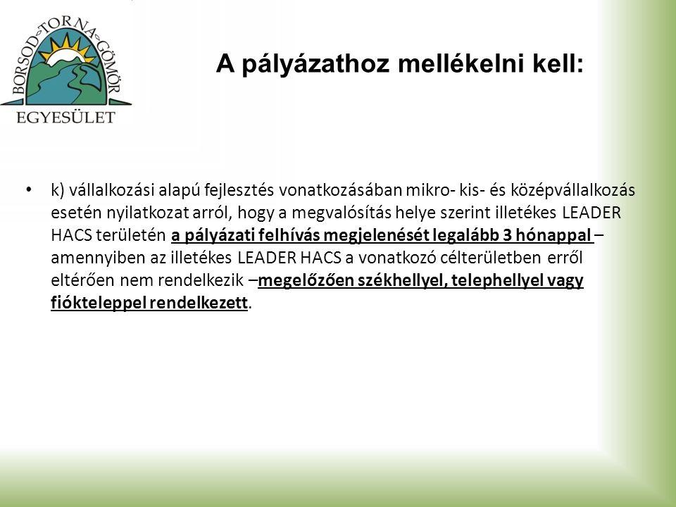 A pályázathoz mellékelni kell: k) vállalkozási alapú fejlesztés vonatkozásában mikro- kis- és középvállalkozás esetén nyilatkozat arról, hogy a megval