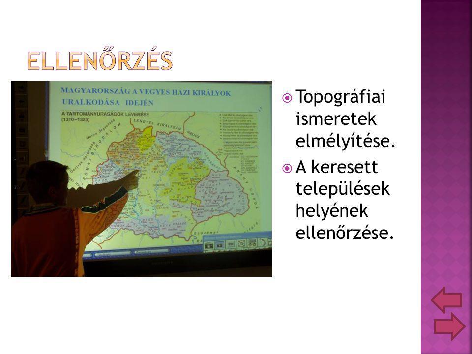  Topográfiai ismeretek elmélyítése.  A keresett települések helyének ellenőrzése.