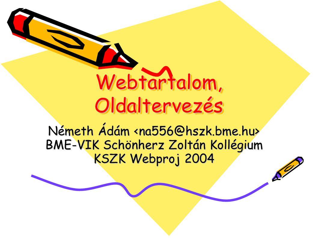 Webtartalom, Oldaltervezés Németh Ádám Németh Ádám BME-VIK Schönherz Zoltán Kollégium KSZK Webproj 2004