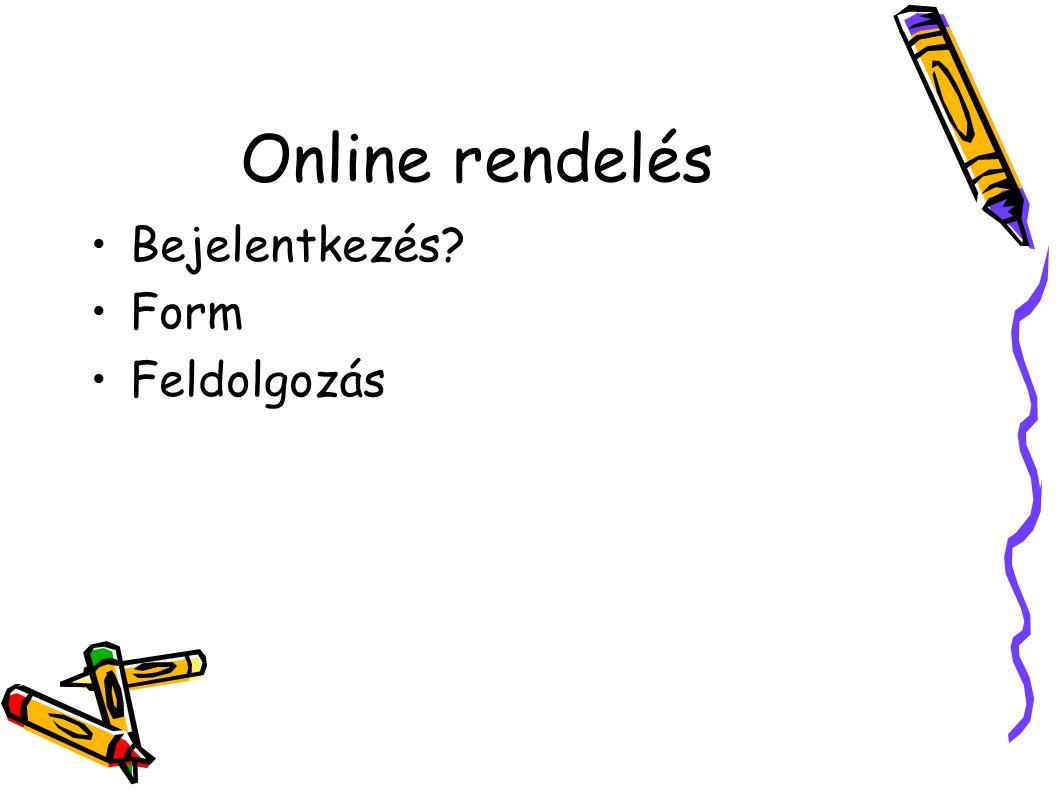 Online rendelés Bejelentkezés Form Feldolgozás