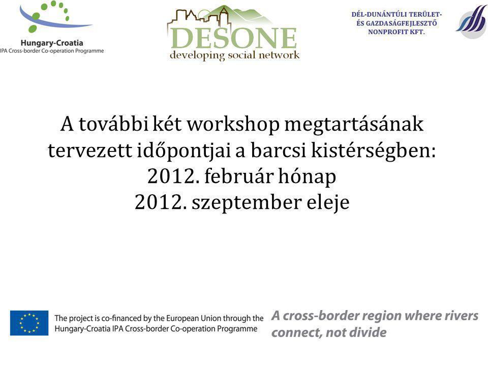 A további két workshop megtartásának tervezett időpontjai a barcsi kistérségben: 2012.