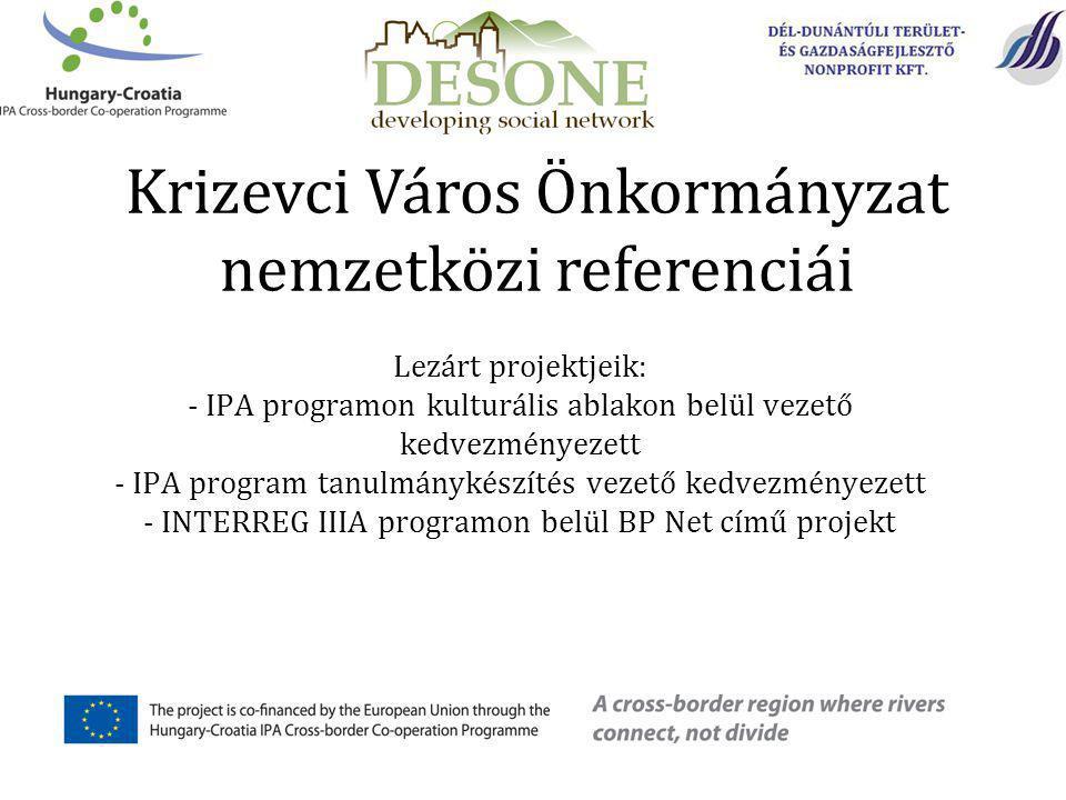 Lezárt projektjeik: - IPA programon kulturális ablakon belül vezető kedvezményezett - IPA program tanulmánykészítés vezető kedvezményezett - INTERREG IIIA programon belül BP Net című projekt Krizevci Város Önkormányzat nemzetközi referenciái