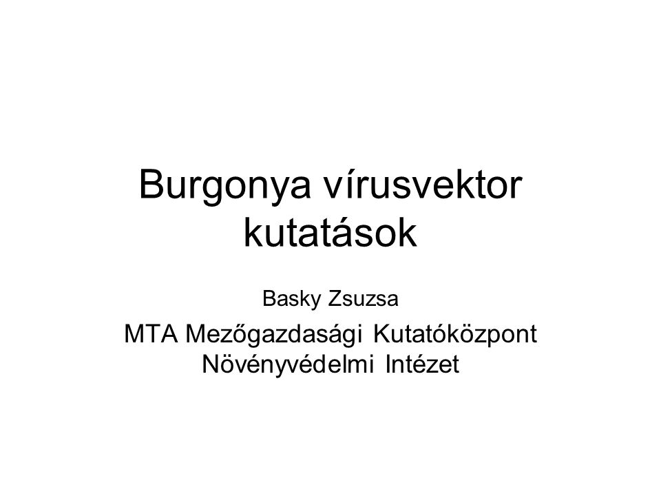 Burgonya vírusvektor kutatások Basky Zsuzsa MTA Mezőgazdasági Kutatóközpont Növényvédelmi Intézet