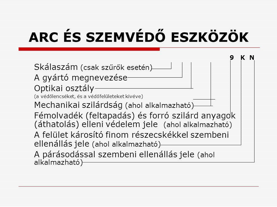 ARC ÉS SZEMVÉDŐ ESZKÖZÖK 9 K N Skálaszám (csak szűrők esetén) A gyártó megnevezése Optikai osztály (a védőlencséket, és a védőfelületeket kivéve) Mech