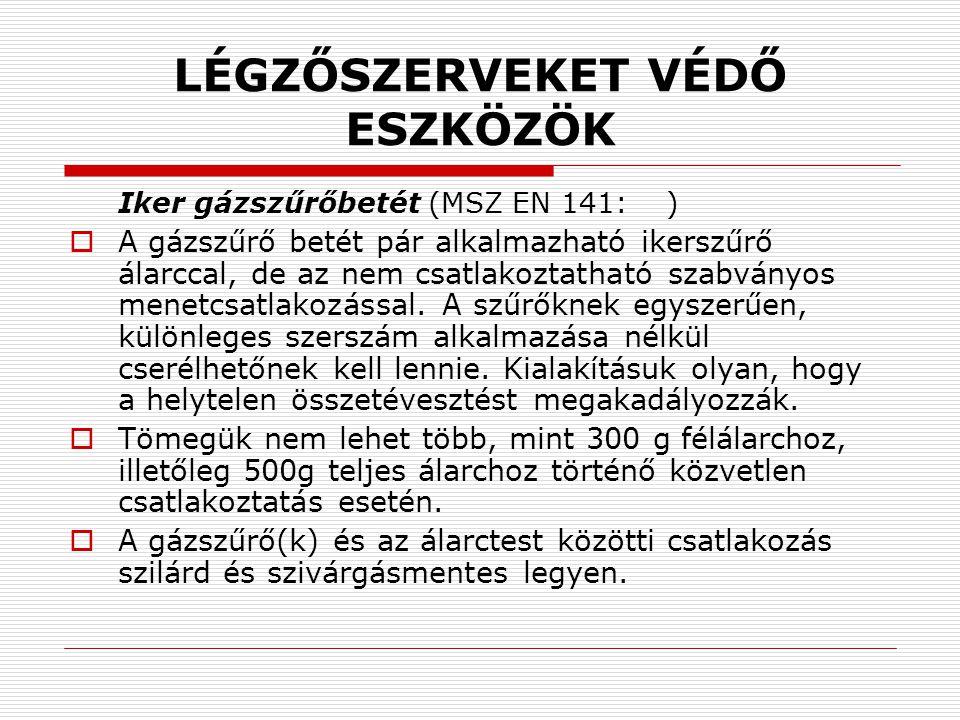 LÉGZŐSZERVEKET VÉDŐ ESZKÖZÖK Iker gázszűrőbetét (MSZ EN 141: )  A gázszűrő betét pár alkalmazható ikerszűrő álarccal, de az nem csatlakoztatható szab