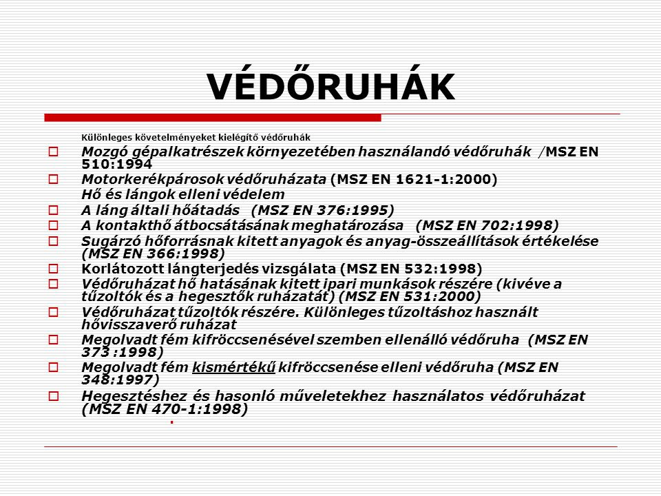 VÉDŐRUHÁK Különleges követelményeket kielégítő védőruhák  Mozgó gépalkatrészek környezetében használandó védőruhák /MSZ EN 510:1994  Motorkerékpáros