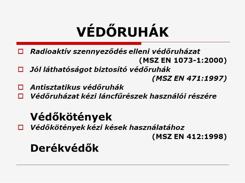 VÉDŐRUHÁK  Radioaktív szennyeződés elleni védőruházat (MSZ EN 1073-1:2000)  Jól láthatóságot biztosító védőruhák (MSZ EN 471:1997)  Antisztatikus v