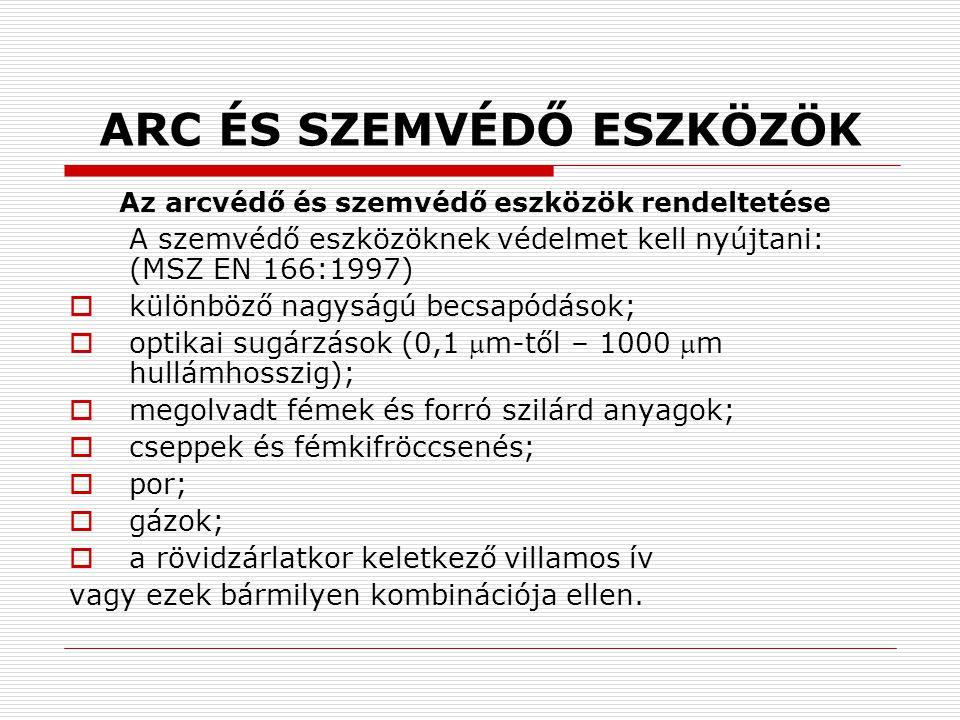 ARC ÉS SZEMVÉDŐ ESZKÖZÖK Az arcvédő és szemvédő eszközök rendeltetése A szemvédő eszközöknek védelmet kell nyújtani: (MSZ EN 166:1997)  különböző nag