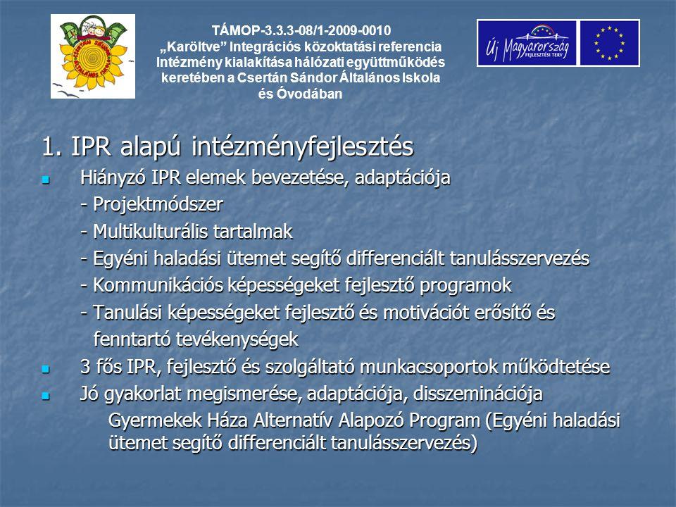 1. IPR alapú intézményfejlesztés Hiányzó IPR elemek bevezetése, adaptációja Hiányzó IPR elemek bevezetése, adaptációja - Projektmódszer - Multikulturá