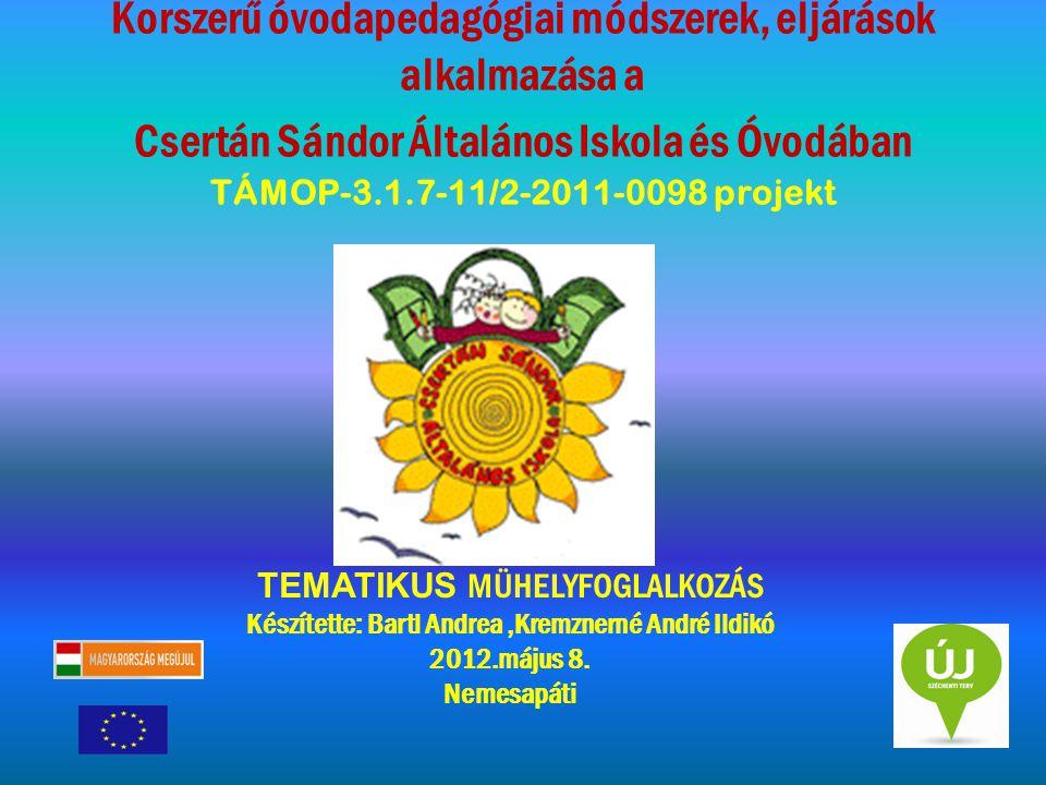 Korszerű óvodapedagógiai módszerek, eljárások alkalmazása a Csertán Sándor Általános Iskola és Óvodában TÁMOP-3.1.7-11/2-2011-0098 projekt TEMATIKUS M