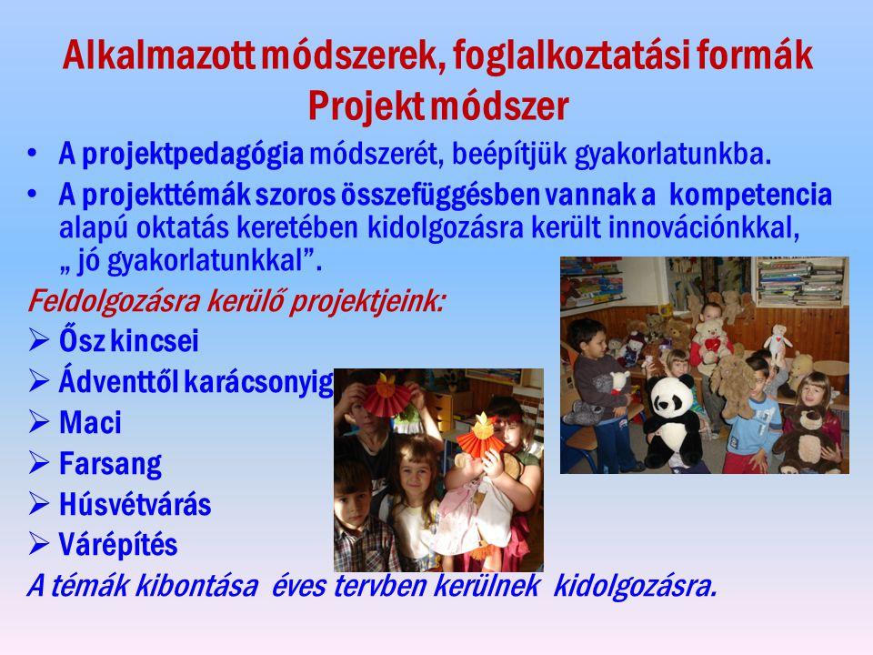 Alkalmazott módszerek, foglalkoztatási formák Projekt módszer A projektpedagógia módszerét, beépítjük gyakorlatunkba. A projekttémák szoros összefüggé
