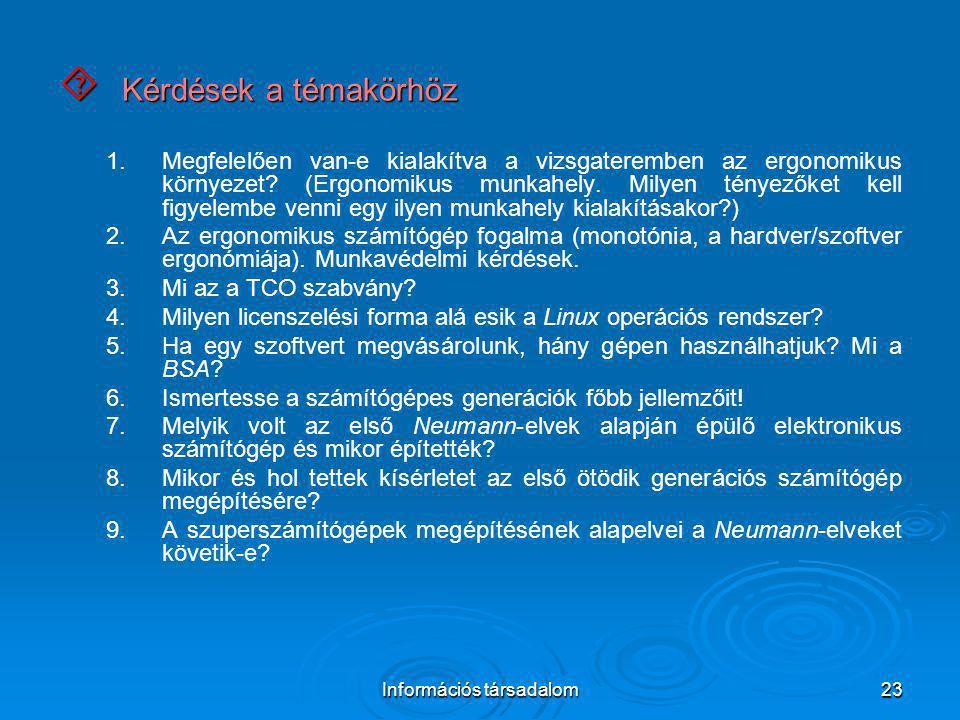 Információs társadalom23  Kérdések a témakörhöz 1. 1.Megfelelően van-e kialakítva a vizsgateremben az ergonomikus környezet? (Ergonomikus munkahely.