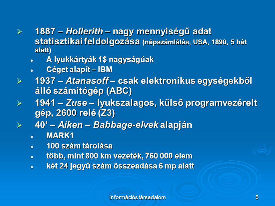 Információs társadalom5  1887 – Hollerith – nagy mennyiségű adat statisztikai feldolgozása (népszámlálás, USA, 1890, 5 hét alatt) A lyukkártyák 1$ na