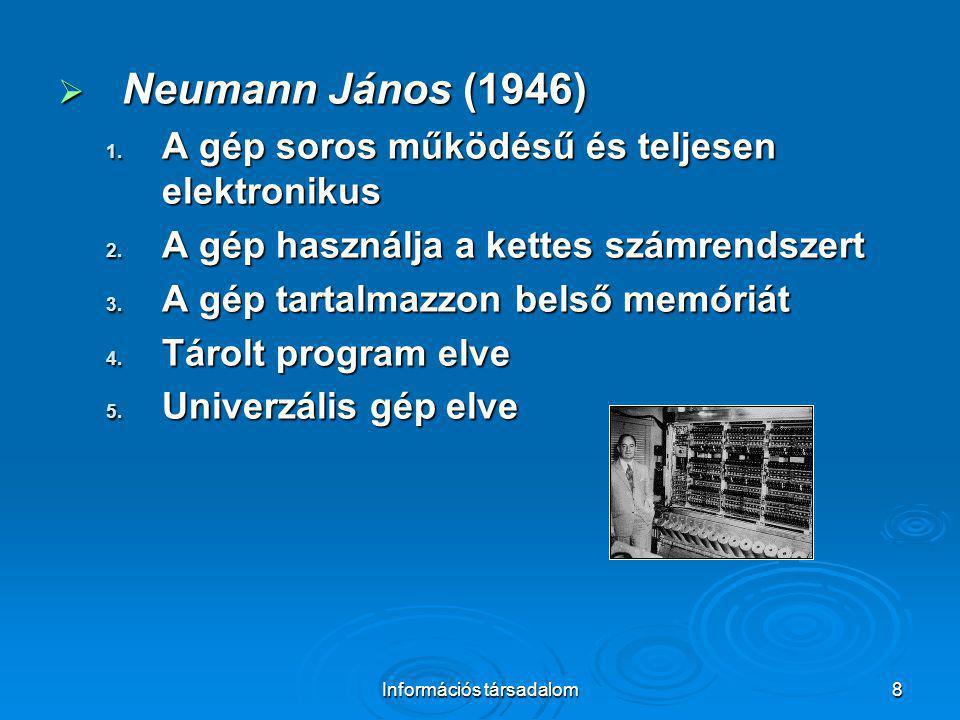8  Neumann János (1946) 1. A gép soros működésű és teljesen elektronikus 2. A gép használja a kettes számrendszert 3. A gép tartalmazzon belső memóri