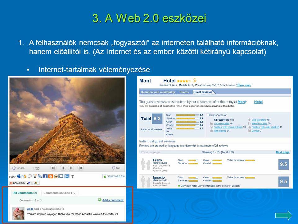 """3. A Web 2.0 eszközei 1.A felhasználók nemcsak """"fogyasztói"""" az interneten található információknak, hanem előállítói is. (Az Internet és az ember közö"""