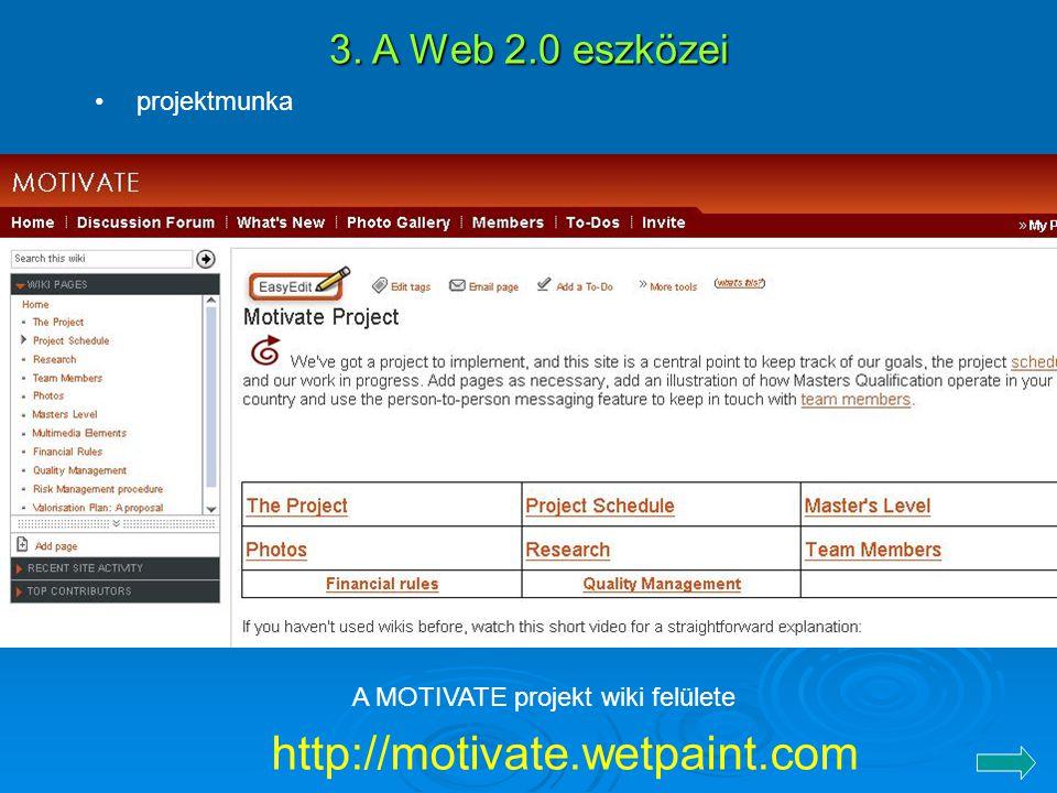 3. A Web 2.0 eszközei A MOTIVATE projekt wiki felülete http://motivate.wetpaint.com projektmunka