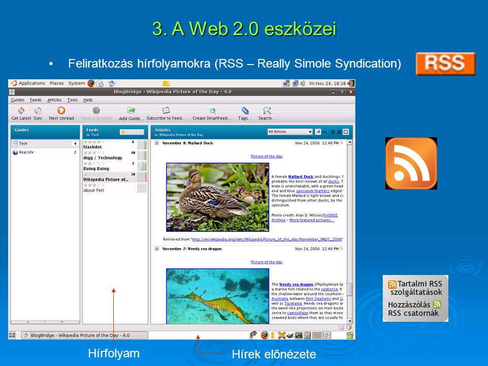 3. A Web 2.0 eszközei Feliratkozás hírfolyamokra (RSS – Really Simole Syndication) Hírek előnézete Hírfolyam
