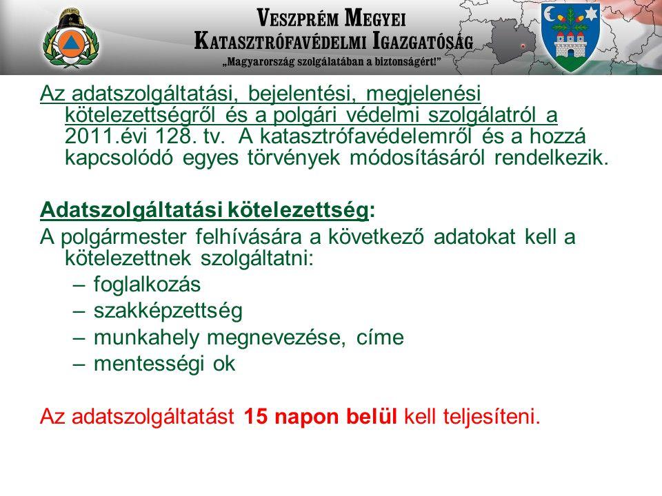 Az adatszolgáltatási, bejelentési, megjelenési kötelezettségről és a polgári védelmi szolgálatról a 2011.évi 128.