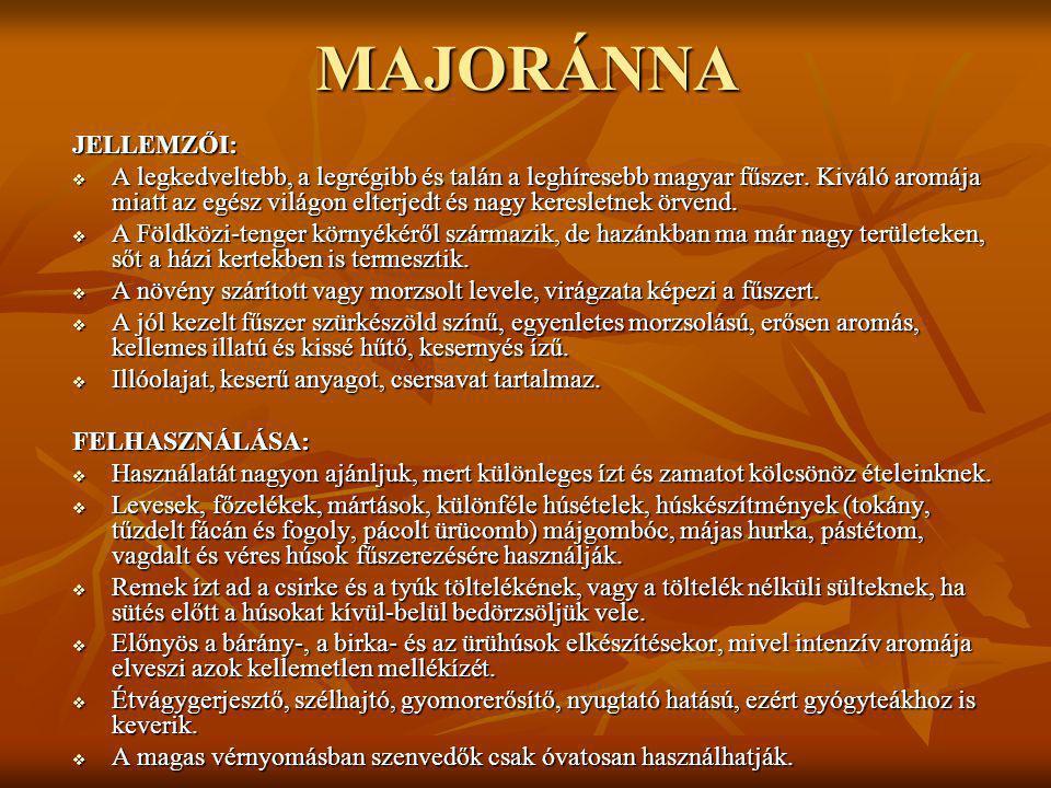 MAJORÁNNAJELLEMZŐI:  A legkedveltebb, a legrégibb és talán a leghíresebb magyar fűszer. Kiváló aromája miatt az egész világon elterjedt és nagy keres