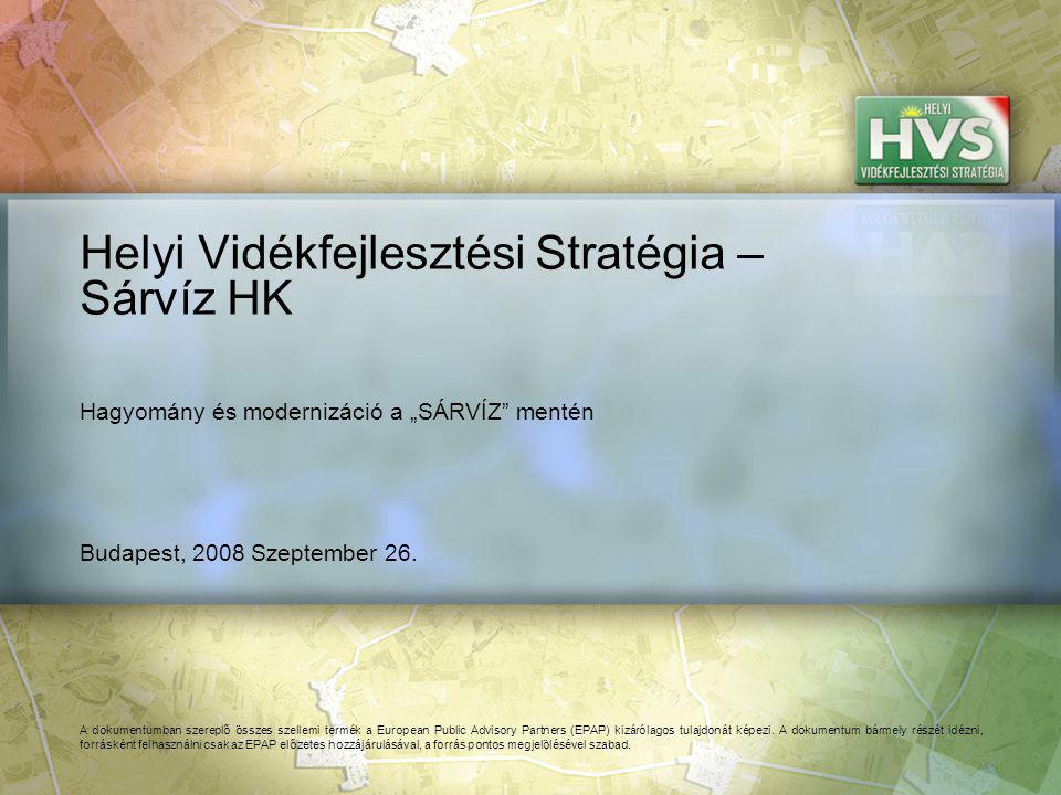Budapest, 2008 Szeptember 26. Helyi Vidékfejlesztési Stratégia – Sárvíz HK A dokumentumban szereplő összes szellemi termék a European Public Advisory