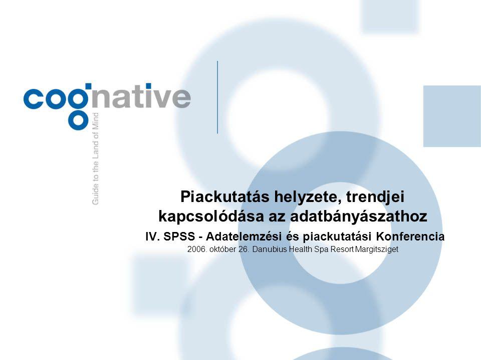 Piackutatás helyzete, trendjei kapcsolódása az adatbányászathoz IV. SPSS - Adatelemzési és piackutatási Konferencia 2006. október 26. Danubius Health