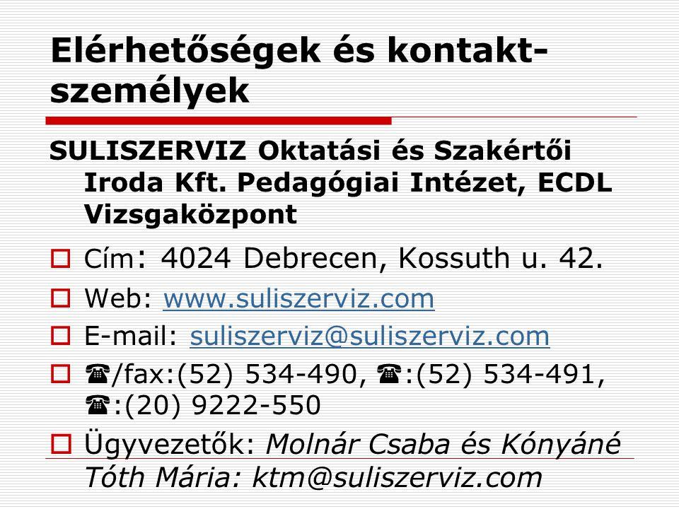 Elérhetőségek és kontakt- személyek SULISZERVIZ Oktatási és Szakértői Iroda Kft. Pedagógiai Intézet, ECDL Vizsgaközpont  Cím : 4024 Debrecen, Kossuth