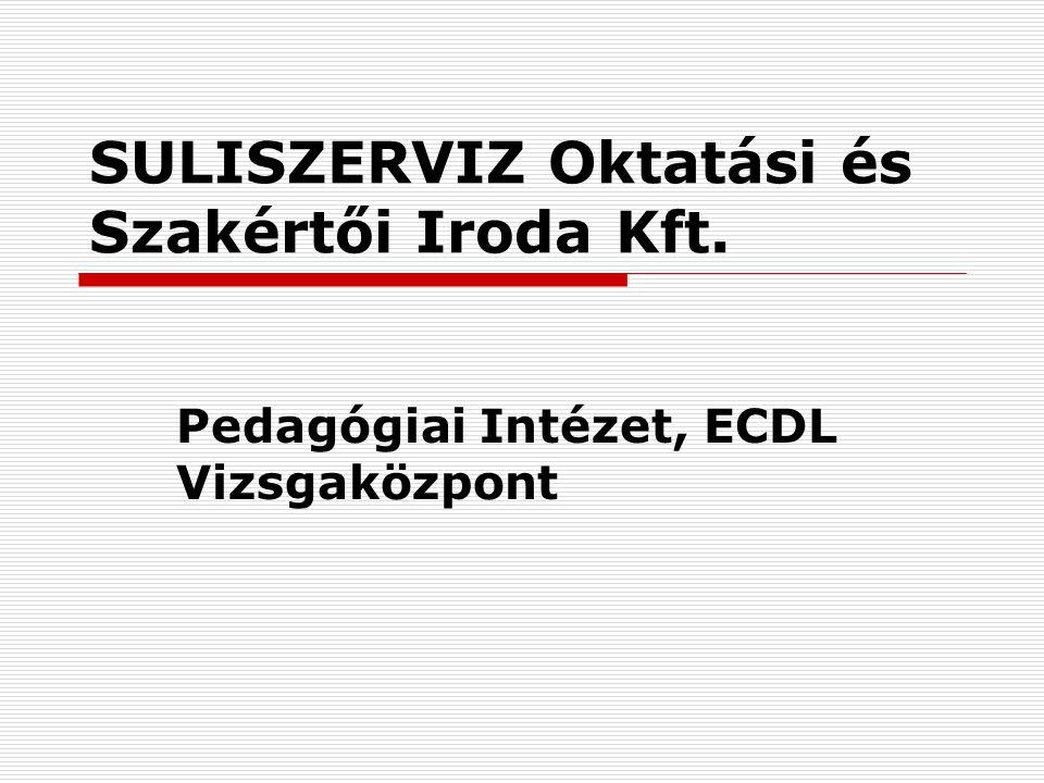 SULISZERVIZ Oktatási és Szakértői Iroda Kft. Pedagógiai Intézet, ECDL Vizsgaközpont