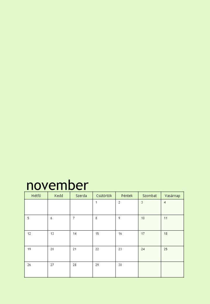 november HétfőKeddSzerdaCsütörtökPéntekSzombatVasárnap 1234 567891011 12131415161718 19202122232425 2627282930