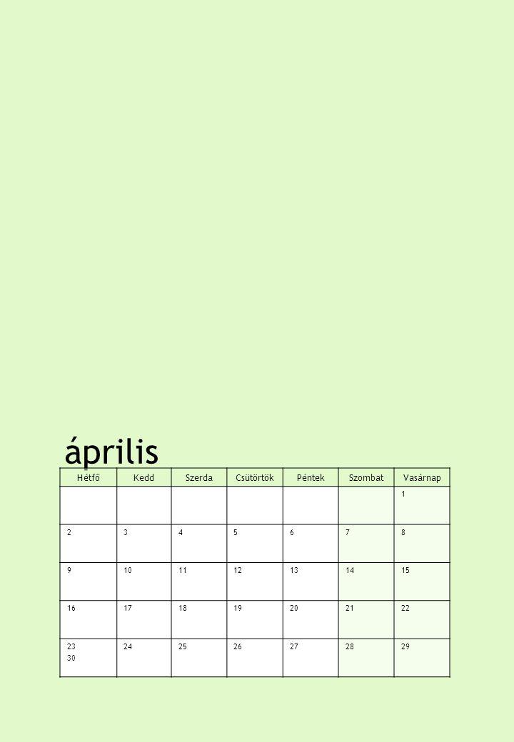 április HétfőKeddSzerdaCsütörtökPéntekSzombatVasárnap 1 2345678 9101112131415 16171819202122 23 30 242526272829