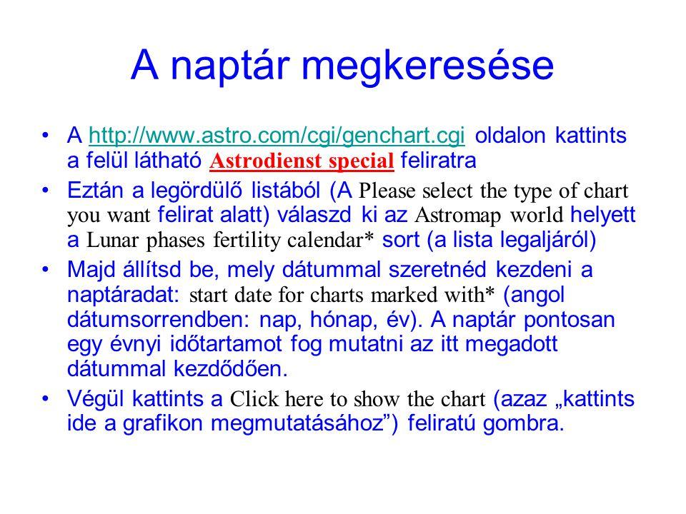 A naptár megkeresése A http://www.astro.com/cgi/genchart.cgi oldalon kattints a felül látható Astrodienst special feliratrahttp://www.astro.com/cgi/ge