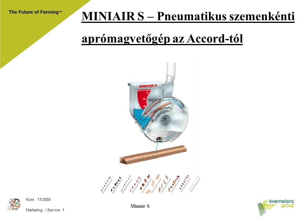 Korn 11/2000 Marketing / Service 1 Miniair S MINIAIR S – Pneumatikus szemenkénti aprómagvetőgép az Accord-tól