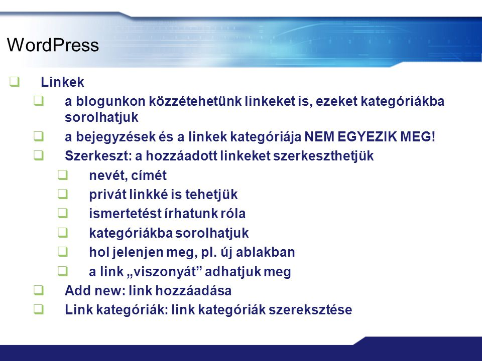 WordPress  Linkek  a blogunkon közzétehetünk linkeket is, ezeket kategóriákba sorolhatjuk  a bejegyzések és a linkek kategóriája NEM EGYEZIK MEG.