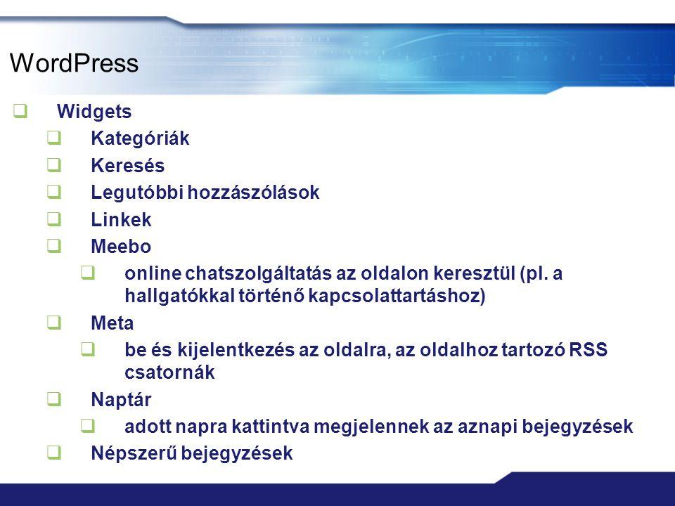 WordPress  Widgets  Kategóriák  Keresés  Legutóbbi hozzászólások  Linkek  Meebo  online chatszolgáltatás az oldalon keresztül (pl.
