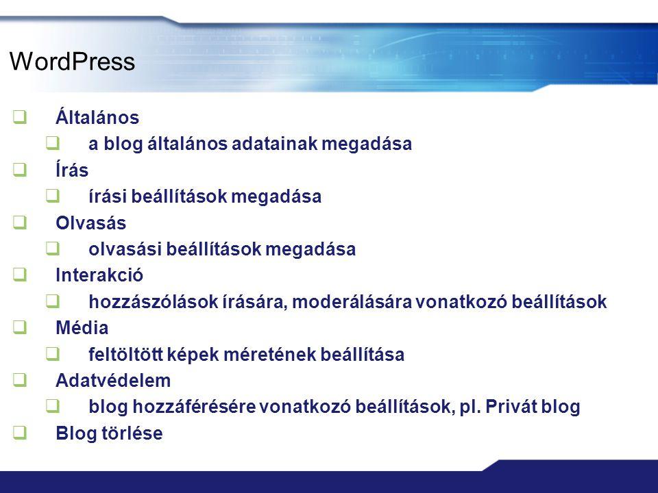WordPress  Általános  a blog általános adatainak megadása  Írás  írási beállítások megadása  Olvasás  olvasási beállítások megadása  Interakció  hozzászólások írására, moderálására vonatkozó beállítások  Média  feltöltött képek méretének beállítása  Adatvédelem  blog hozzáférésére vonatkozó beállítások, pl.
