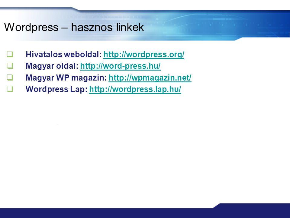 Wordpress – hasznos linkek  Hivatalos weboldal: http://wordpress.org/http://wordpress.org/  Magyar oldal: http://word-press.hu/http://word-press.hu/  Magyar WP magazin: http://wpmagazin.net/http://wpmagazin.net/  Wordpress Lap: http://wordpress.lap.hu/http://wordpress.lap.hu/