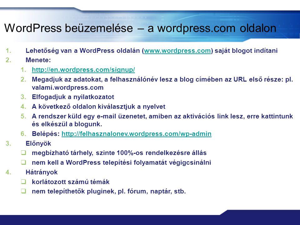 WordPress beüzemelése – a wordpress.com oldalon 1.Lehetőség van a WordPress oldalán (www.wordpress.com) saját blogot indítaniwww.wordpress.com 2.Menete: 1.http://en.wordpress.com/signup/http://en.wordpress.com/signup/ 2.Megadjuk az adatokat, a felhasználónév lesz a blog címében az URL első része: pl.