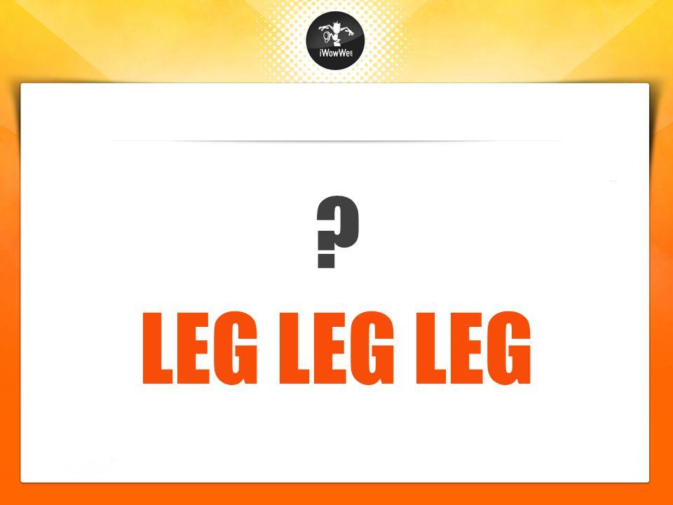 LEG LEG LEG