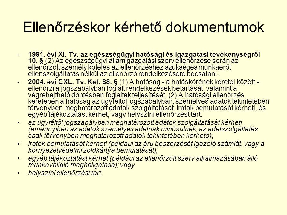Ellenőrzéskor kérhető dokumentumok -1991. évi XI. Tv. az egészségügyi hatósági és igazgatási tevékenységről 10. § (2) Az egészségügyi államigazgatási