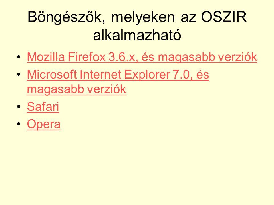 Böngészők, melyeken az OSZIR alkalmazható Mozilla Firefox 3.6.x, és magasabb verziók Microsoft Internet Explorer 7.0, és magasabb verziók Microsoft In