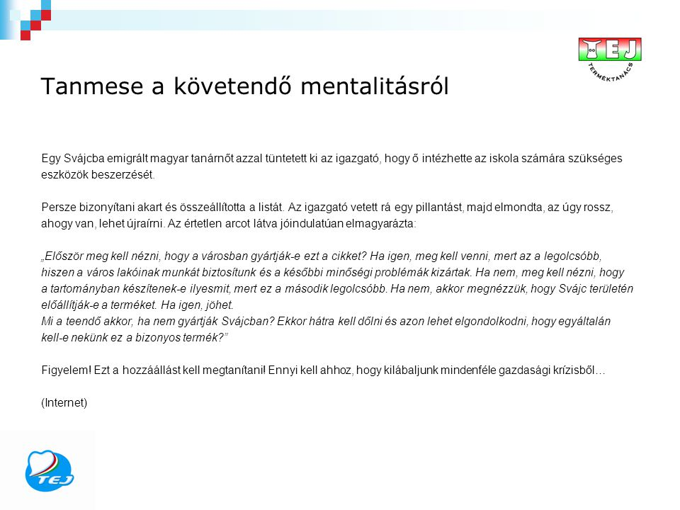 Tanmese a követendő mentalitásról Egy Svájcba emigrált magyar tanárnőt azzal tüntetett ki az igazgató, hogy ő intézhette az iskola számára szükséges e