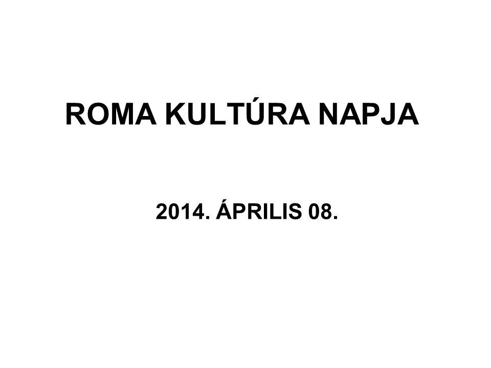 ROMA KULTÚRA NAPJA 2014. ÁPRILIS 08.
