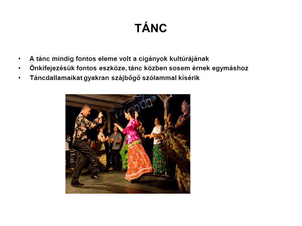 TÁNC A tánc mindig fontos eleme volt a cigányok kultúrájának Önkifejezésük fontos eszköze, tánc közben sosem érnek egymáshoz Táncdallamaikat gyakran s