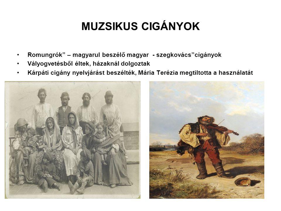 """MUZSIKUS CIGÁNYOK Romungrók"""" – magyarul beszélő magyar - szegkovács""""cigányok Vályogvetésből éltek, házaknál dolgoztak Kárpáti cigány nyelvjárást beszé"""