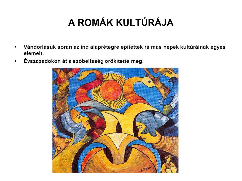 A ROMÁK KULTÚRÁJA Vándorlásuk során az ind alaprétegre építették rá más népek kultúráinak egyes elemeit. Évszázadokon át a szóbelisség örökítette meg.