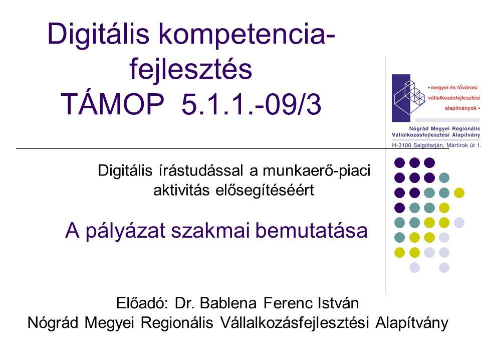 Digitális kompetencia- fejlesztés TÁMOP 5.1.1.-09/3 A pályázat szakmai bemutatása Digitális írástudással a munkaerő-piaci aktivitás elősegítéséért Előadó: Dr.