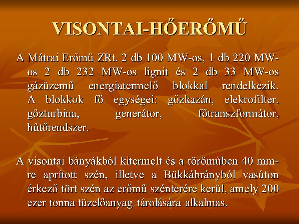 VISONTAI-HŐERŐMŰ A Mátrai Erőmű ZRt. 2 db 100 MW-os, 1 db 220 MW- os 2 db 232 MW-os lignit és 2 db 33 MW-os gázüzemű energiatermelő blokkal rendelkezi