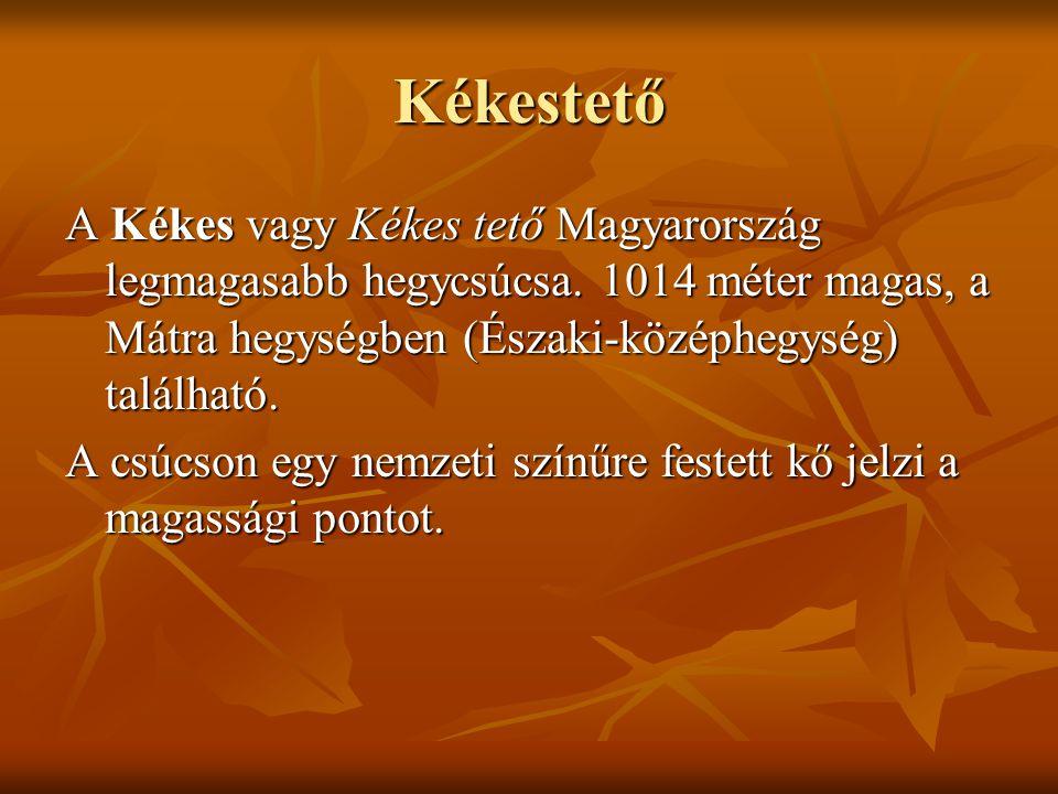 Kékestető A Kékes vagy Kékes tető Magyarország legmagasabb hegycsúcsa. 1014 méter magas, a Mátra hegységben (Északi-középhegység) található. A csúcson